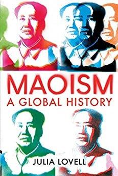 Maoism: A Global History by [Lovell, Julia]