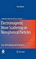 Electromagnetic Wave Scattering on Nonspherical Particles: Basic Methodology and Simulations (Springer Series in Optical Sciences)