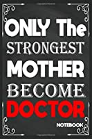 Only The Strongest Mother Become Doctor: Birthday Journal/6/9,Soft Cover,Matte Finish/Notebook Birthday Gifts/120 pages.