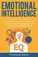 Emotional Intelligence: A comprehensive self help guide to developing EQ, managing anger, and improving your relationships!