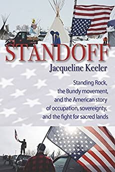 Standoff: Standing Rock, the Bundy Movement, and the American Story of Occupation, Sovereignty, and the Fight for Sacred Lands by [Keeler, Jacqueline]
