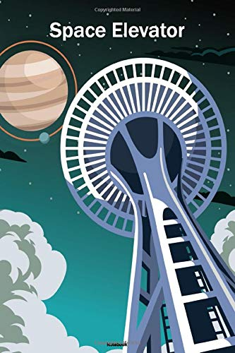 Space Elevator Notebook: Seattle Space Needle Journal Space Astronaut Galaxy Universe Cosmos Composition Book Spaceman Gift