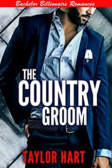 The Country Groom: Bachelor Billionaire Romances by [Hart, Taylor]