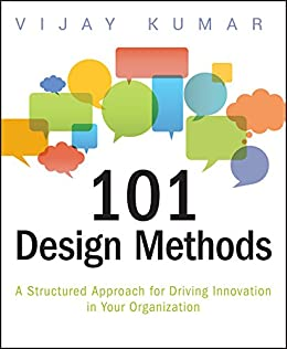 [Kumar, Vijay]の101 Design Methods: A Structured Approach for Driving Innovation in Your Organization