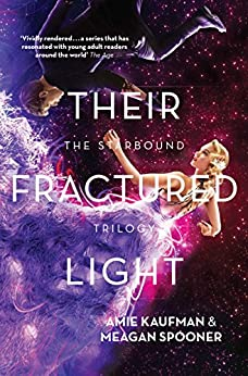 Their Fractured Light (The Starbound Trilogy Book 3) by [Kaufman, Amie, Spooner, Meagan]