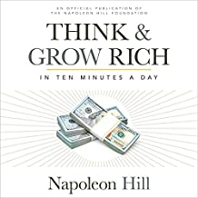 Think & Grow Rich: In 10 Minutes a Day: An Official Publication of the Napoleon Hill Foundation