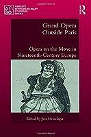 Grand Opera Outside Paris: Opera on the Move in Nineteenth-Century Europe (Ashgate Interdisciplinary Studies in Opera)