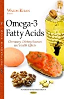 Omega-3 Fatty Acids: Chemistry, Dietary Sources and Health Effects (Biochemistry Research Trends)