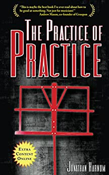 The Practice of Practice: How to Boost Your Music Skills by [Harnum, Jonathan]