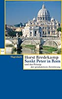 Sankt Peter in Rom und das Prinzip der produktiven Zerstoerung: Bau und Abbau von Bramante bis Bernini