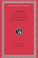On Old Age. On Friendship. On Divination (Loeb Classical Library)