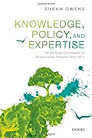 Knowledge, Policy, and Expertise: The UK Royal Commission on Environmental Pollution 1970-2011