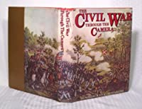 The Civil War Through the Camera: A Complete Illustrated History of the Civil War