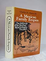 A Mexican Family Empire, the Latifundio of the S_Anchez Navarros, 1765-1867