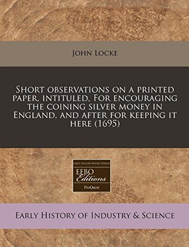 Download Short Observations on a Printed Paper, Intituled, for Encouraging the Coining Silver Money in England, and After for Keeping It Here (1695) 1240818122