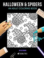 HALLOWEEN & SPIDERS: AN ADULT COLORING BOOK: Halloween & Spiders - 2 Coloring Books In 1