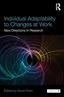 Individual Adaptability to Changes at Work (Organization and Management Series)