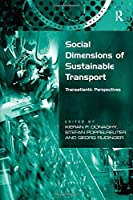 Social Dimensions of Sustainable Transport: Transatlantic Perspectives (Transport and Society)