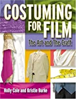 Costuming For Film: The Art And The Craft