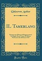 Il Tamerlano: Dramma Per Musica Da Rappresentarsi Nel Regio-Ducal Teatro Di Milano, Nel Carnovale Dell'anno 1764 (Classic Reprint)