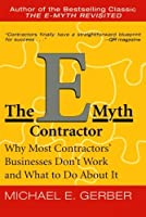 The E-Myth Contractor: Why Most Contractors' Businesses Don't Work and What to Do About It by Michael E. Gerber(2003-06-17)