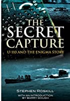 Secret Capture: Uf-110 and the Enigma Story