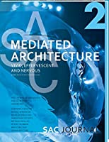 SAC Journal #02: Mediated Architecture. Vivid, Effervescent and Nervous