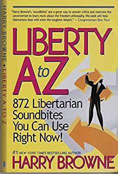 [Browne, Harry]のLiberty A to Z: 872 Libertarian Soundbites You Can Use Right Now! (English Edition)