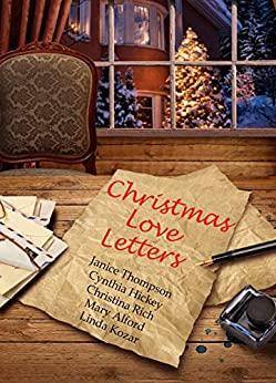 Christmas Love Letters: Heart-warming tales of love at Christmas by [Thompson, Janice, Hickey, Cynthia, Rich, Christina, Alford, Mary, Kozar, Linda]