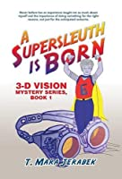 A Supersleuth Is Born (3-d Vision Mystery)