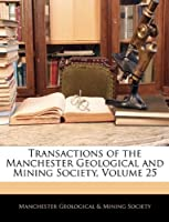 Transactions of the Manchester Geological and Mining Society, Volume 25