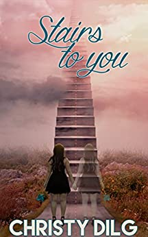 Stairs to you by [Dilg, Christy , Dilg, Christy]
