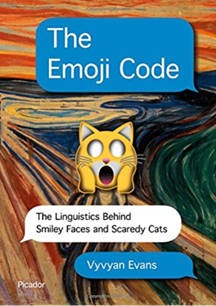 Amazon The Emoji Code The Linguistics Behind Smiley Faces And Scaredy Cats Evans Vyvyan Words Language