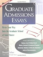 Graduate Admissions Essays: Write Your Way into the Graduate School of Your Choice