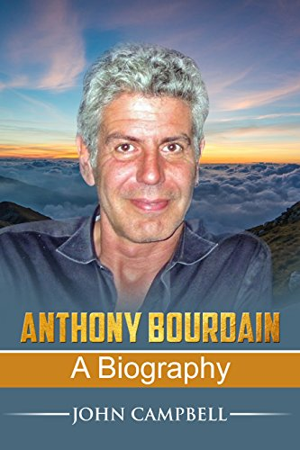 Anthony Bourdain: A Biography (English Edition)