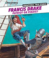 Francis Drake: Patriot or Pirate? (Discovery Education: Sensational True Stories)