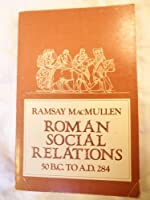 Roman Social Relations, 50 B.C.to A.D.284