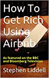 How To Get Rich Using Airbnb (English Edition)
