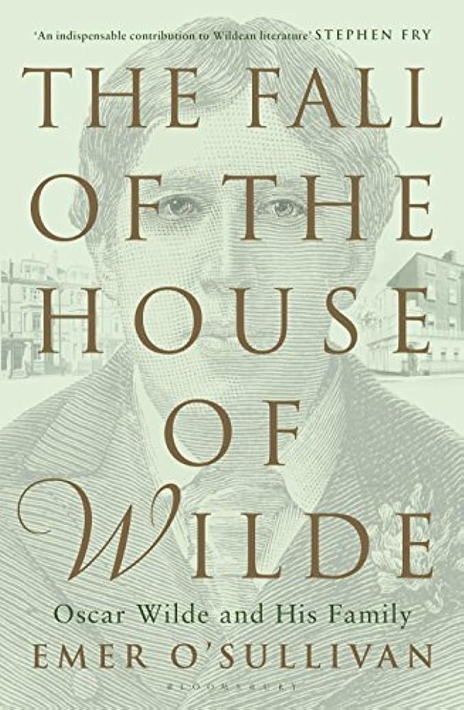 コンチネンタル秀でる印象The Fall of the House of Wilde: Oscar Wilde and His Family (English Edition)