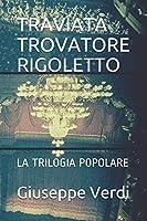 TRAVIATA TROVATORE RIGOLETTO: LA TRILOGIA POPOLARE (libretti)