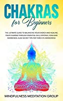 Chakras for Beginners: The Ultimate Guide to Balancing Your Energy and Healing Your Chakras Through Essential Oils, Crystals, Yoga and Awareness. Also Secret Tips for Third Eye Awakening!
