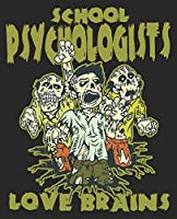 School Psychologists Love Brains: Halloween Counselor Funny Composition Notebook 100 College Ruled Pages Journal Diary