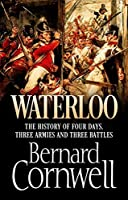 Waterloo The History of Four Days, Three Armies and Three Battles by Bernard Cornwell(1905-07-06)