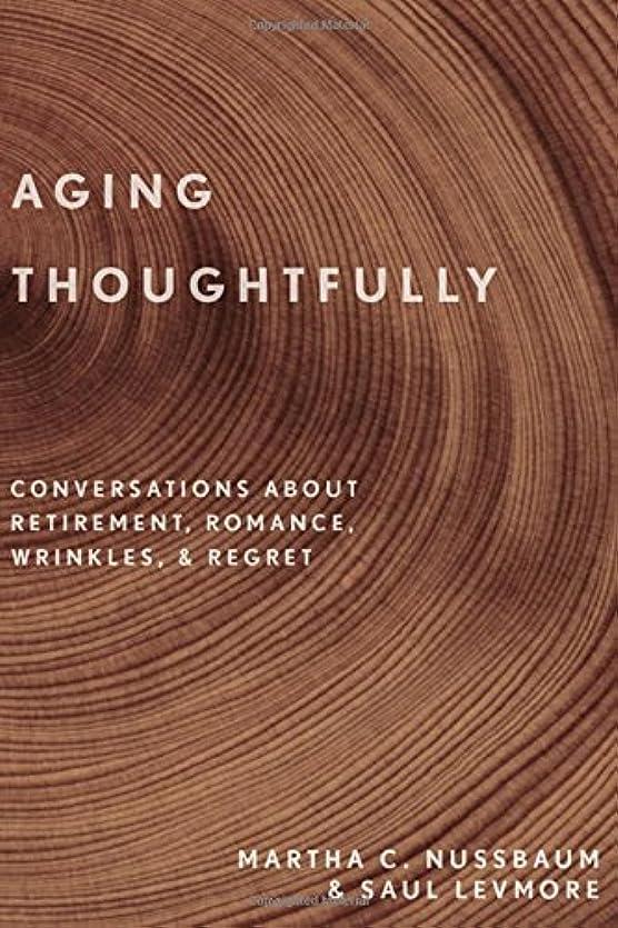 休暇最近極端なAging Thoughtfully: Conversations about Retirement, Romance, Wrinkles, and Regret