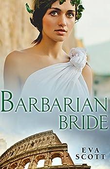 Barbarian Bride (Romancing the Romans Book 2) by [Scott, Eva]