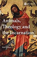 Animals, Theology and the Incarnation (SCM Research)