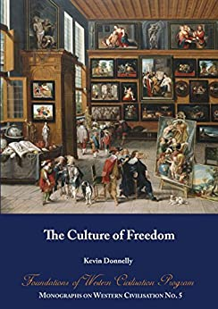 The Culture of Freedom: Foundations of Western Civilisation Program (Monographs on Western Civilisation Book 5) by [Donnelly, Kevin]