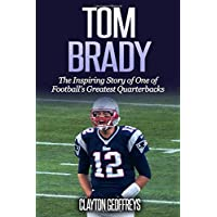 Tom Brady: The Inspiring Story of One of Football's Greatest…