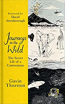 Journeys in the Wild: The Secret Life of a Cameraman by [Thurston, Gavin]