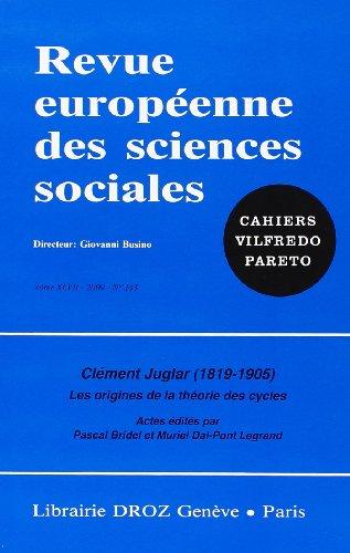 Clement Juglar (1819-1905). les Origines de la Theorie des Cycles